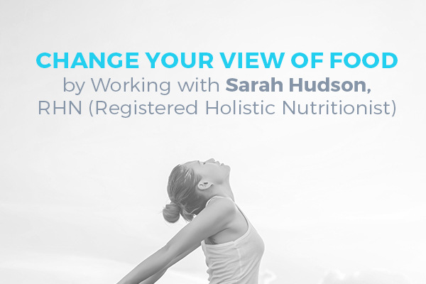 Change Your View of Food by Working with Sarah Hudson, RHN (Registered Holistic Nutritionist) [infographic]